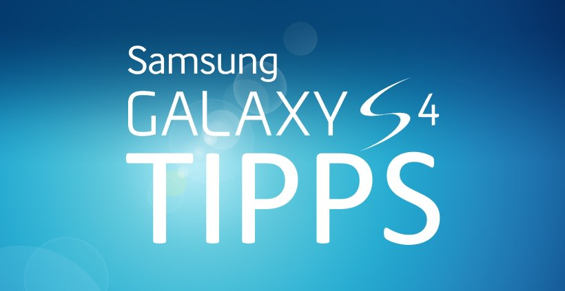 Samsung Galaxy S4 Tipps & Tricks